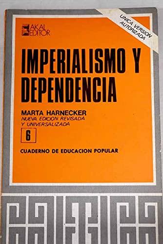 Imperialismo y dependencia (Cuadernos de educacion popular): Marta Harnecker