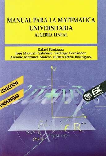 Manual para la matemática universitaria: álgebra lineal: Rafael Paniagua, José