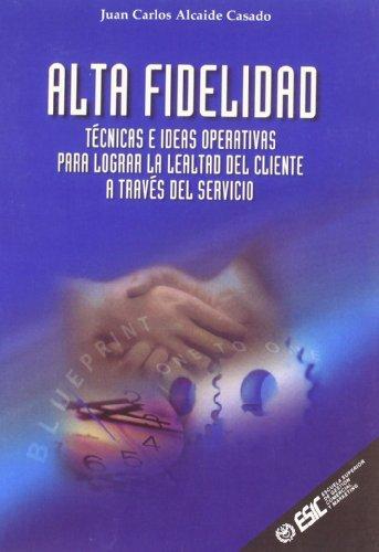 9788473563055: Alta Fidelidad: Técnicas e ideas operativas para lograr la lealtad del client (Libros profesionales)