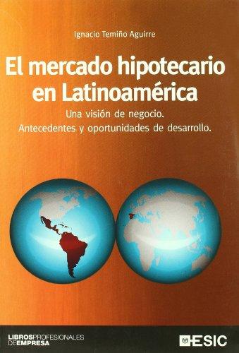 9788473565059: El mercado hipotecario en Latinoamerica: Una visión de negocio. Antecedentes y oportunidades de desarrollo. (Libros profesionales)