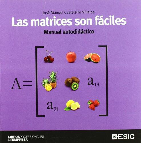 Las matrices son fáciles : manual autodidáctico: José Manuel Casteleiro