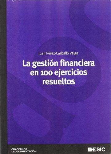 La gestión financiera en 100 ejercicios resueltos: Juan Francisco Pérez-Carballo
