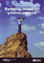 Marketing, innovación y nuevos negocios (Paperback): Javier Maqueda Lafuente
