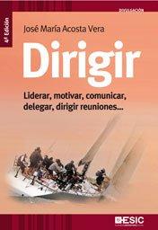9788473567626: DIRIGIR. LIDERAR MOTIVAR COMUNICAR, DELEGAR, DIRIGIR REUNIONES...