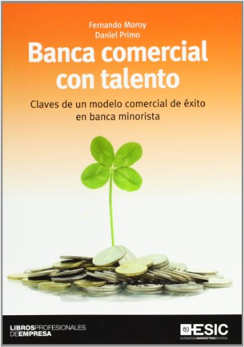 9788473567930: Banca comercial con talento: Claves de un modelo comercial de éxito en banca minorista (Libros profesionales)