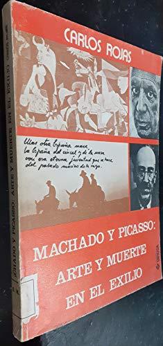 Machado y Picasso: Arte y Muerte en el Exilio: Rojas, Carlos (Antonio Machado) (Pablo Picasso)