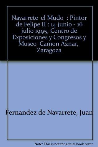 """9788473594462: Navarrete """"el Mudo"""": Pintor de Felipe II : 14 junio - 16 julio 1995, Centro de Exposiciones y Congresos y Museo """"Camón Aznar,"""" Zaragoza (Spanish Edition)"""