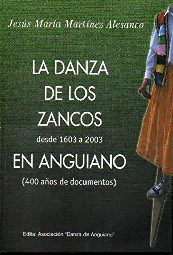 9788473595537: LA DANZA DE LOS ZANCOS DESDE 1603 A 2003 EN ANGUIANO (400 AÑOS DE DOCUMETNOS).