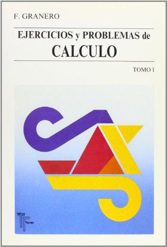 Ejercicios y problemas de calculo Tomo I: F.Granero