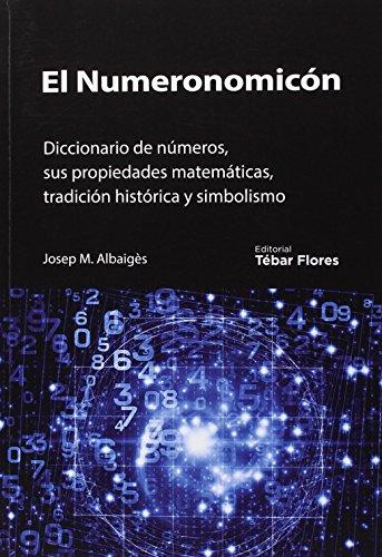 9788473605076: EL NUMERONOMICÓN: DICCIONARIO DE NÚMEROS, SUS PROPIEDADES MATEMÁTICAS, TRADICIÓN HISTÓRICA Y SIMBOLISMO (Universidad)