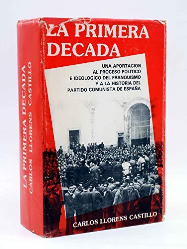 9788473661669: La primera decada: Una aportación al proceso político e ideológico del franquismo y a la historia del Partido Comunista de España