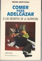 9788473681247: Comer Para Adelgazar: o Los Secretos De La Nutricion
