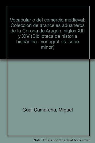 Vocabulario del comercio medieval: Coleccion de aranceles, aduaneros de la corona de Aragon (siglos...