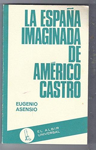 9788473700184: La Espana imaginada de Americo Castro (El albir universal ; 1) (Spanish Edition)