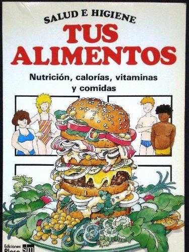 9788473741637: TUS ALIMENTOS. NUTRICIÓN, CALORÍAS, VITAMINAS Y COMIDAS. SALUD E HIGIENE