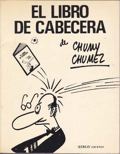 El libro de cabecera de Chumy Chúmez: Chumy-Chúmez (1927-2003)