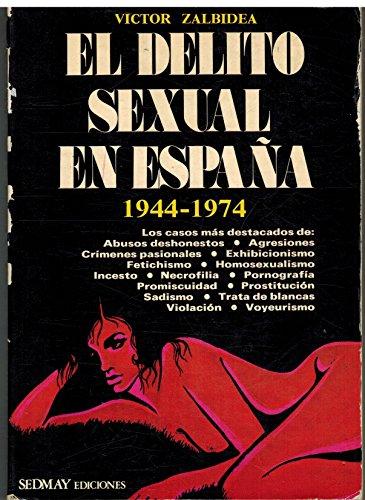 El Delito Sexual En Espana, 1944-1974: Victor Zalbidea