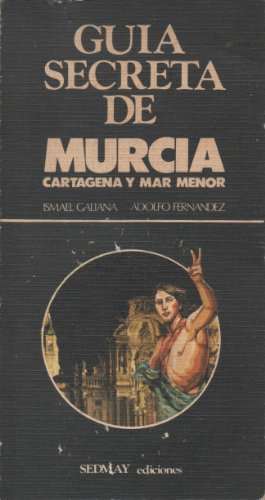 9788473803663: Guia secreta de Murcia, Cartagena, y Mar Menor (Coleccion Guias secretas) (Spanish Edition)