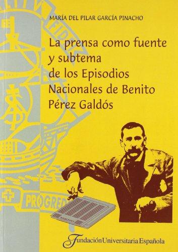 """9788473924214: La prensa como fuente y subtema de los Episodios Nacionales de Benito Pérez Galdós (Colección Tesis doctorales """"cum laude."""") (Spanish Edition)"""