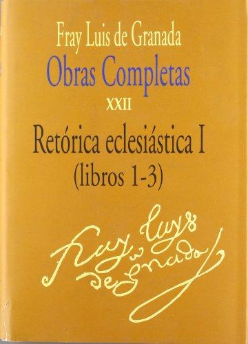 9788473924276: Fray Luis de Granada obras completas xxii retorica eclesiastica 1, libros 1-3