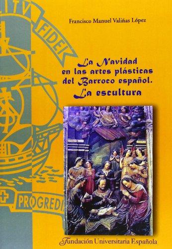 La Navidad en las artes plásticas del barroco español. La escultura: Francisco Manuel...