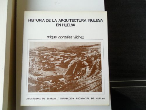 9788474051858: Historia de la arquitectura inglesa en Huelva