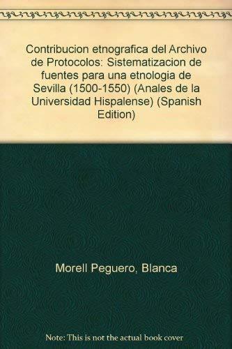 9788474051940: Contribucion etnografica del Archivo de Protocolos: Sistematizacion de fuentes para una etnologia de Sevilla (1500-1550) (Anales de la Universidad Hispalense) (Spanish Edition)
