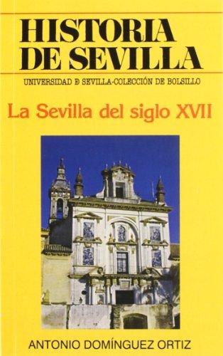 9788474053258: Historia de Sevilla. La Sevilla del siglo XVII (Colección de bolsillo)