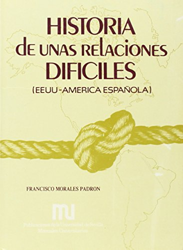Historia de unas relaciones difíciles: EE.UU.- América: Morales Padrón, Francisco