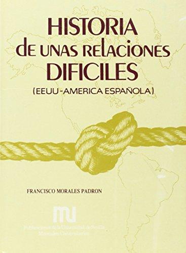 Historia De Unas Relaciones Dificiles (EEUU-America Espanola): Morales Padron, Francisco