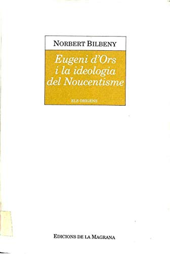 9788474103694: Eugeni d'Ors i la ideologia del noucentisme (Els Orígens)