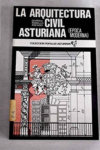 Arquitectura civil asturiana: (epoca moderna) (Coleccion popular: German Ramallo Asensio