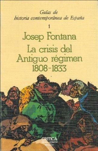 La crisis del Antiguo Régimen 1808-1833: Fontana,Josep