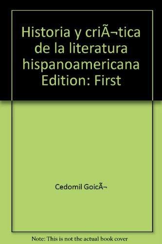 Historia Y Critica De La Literatura Hispanoamericana: Cedomil Goic