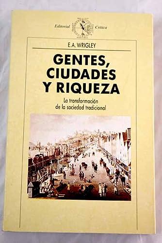 Gentes, Ciudades y Riqueza : La Transformación de la Sociedad Tradicional: Wrigley, E. A.
