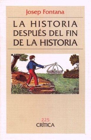 9788474235616: La Historia Despues del Fin de La Historia: Reflexiones Acerca de La Situacion Actual de La Ciencia Historica (Critica) (Spanish Edition)