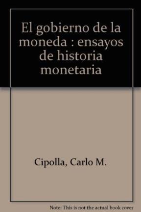 El gobierno de la moneda. Ensayos de historia monetaria (8474236452) by Carlo M. Cipolla