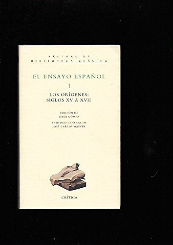 El ensayo español, Número 1. Los orígenes: siglos XV a XVII. Pról. Jos&...