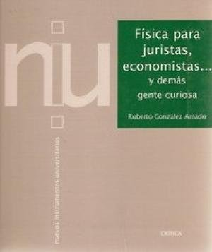 FISICA PARA JURISTAS, ECONOMISTAS. Y DEMAS GENTE: GONZALEZ AMADO, ROBERTO