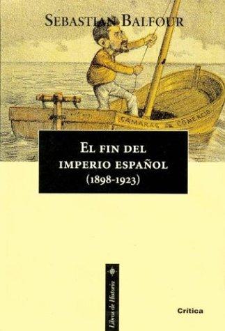 9788474238150: El Fin del Imperio Espanol 1898 - 1923 (Spanish Edition)