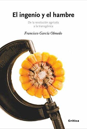 9788474238846: El Ingenio y el Hambre: de la Revolucion Agricola a la Transgenic a