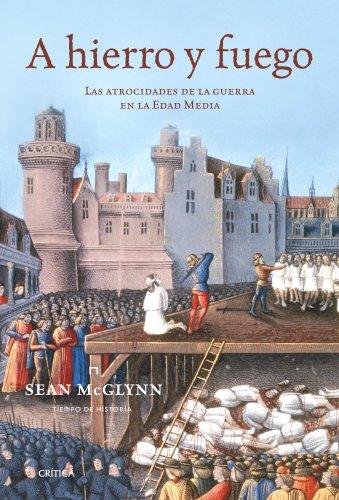 9788474239393: A hierro y fuego: Las atrocidades de la guerra de la Edad Media (Tiempo de Historia)