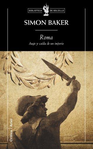 Roma. Auge y caída de un imperio. - Simon Baker