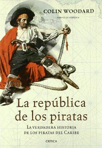 9788474239836: La republica de los piratas. La verdadera historia de los piratas del Caribe