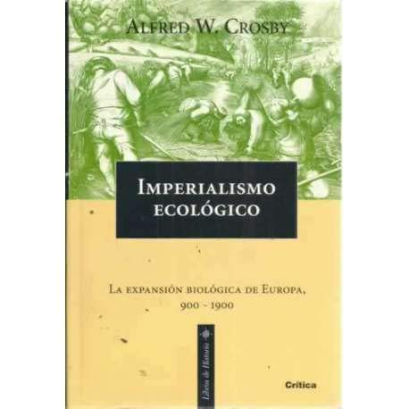 Imperialismo ecologico.La expansion biologica de Europa,900-1900 (847423994X) by Alfred W. Crosby