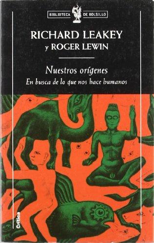 Nuestros orígenes En busca de lo que nos hace humanos: Richard Leakey/Roger Lewin