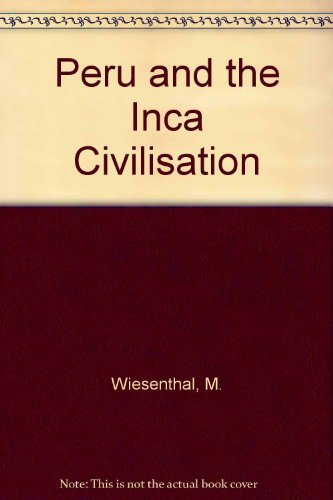 Peru and the Inca Civilisation: M. Wiesenthal