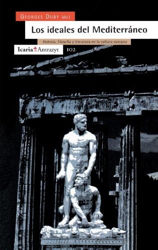 Los ideales del Mediterráneo: Historia, filosofía y literatura en la cultura europea (Antrazyt) (Spanish Edition) (8474263107) by Georges Duby