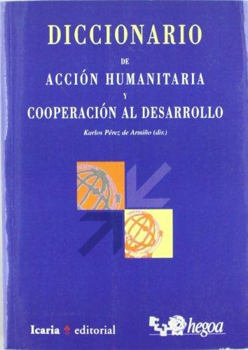 DICCIONARIO DE ACCION HUMANITARIA Y COOPERACION AL DESARROLLO: Karlos Pérez de Armiño (dir.)