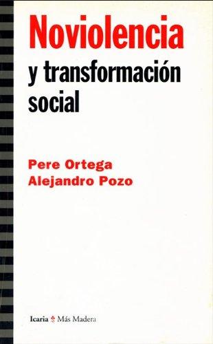 NOVIOLENCIA Y TRANSFORMACION SOCIAL: PERE ORTEGA, ALEJANDRO POZO